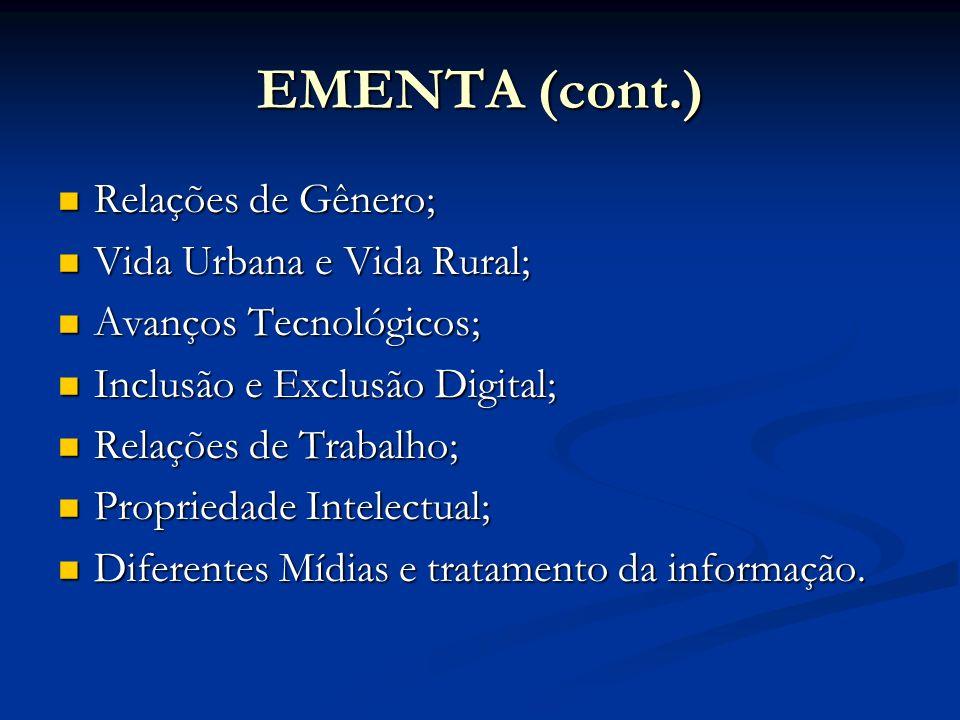EMENTA (cont.) Relações de Gênero; Vida Urbana e Vida Rural;