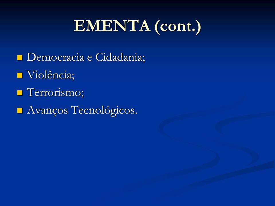 EMENTA (cont.) Democracia e Cidadania; Violência; Terrorismo;