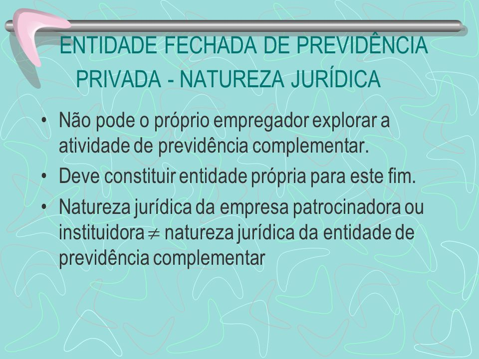 ENTIDADE FECHADA DE PREVIDÊNCIA PRIVADA - NATUREZA JURÍDICA