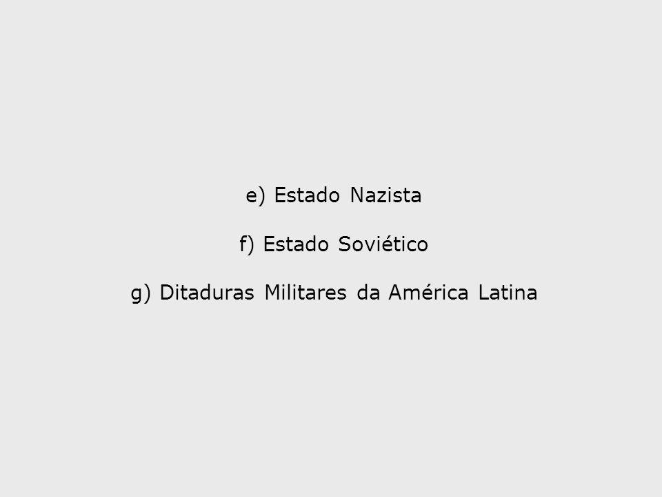 e) Estado Nazista f) Estado Soviético g) Ditaduras Militares da América Latina