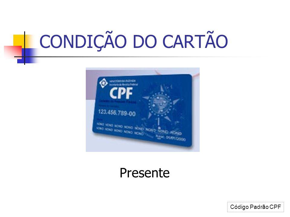 CONDIÇÃO DO CARTÃO Presente Código Padrão CPF