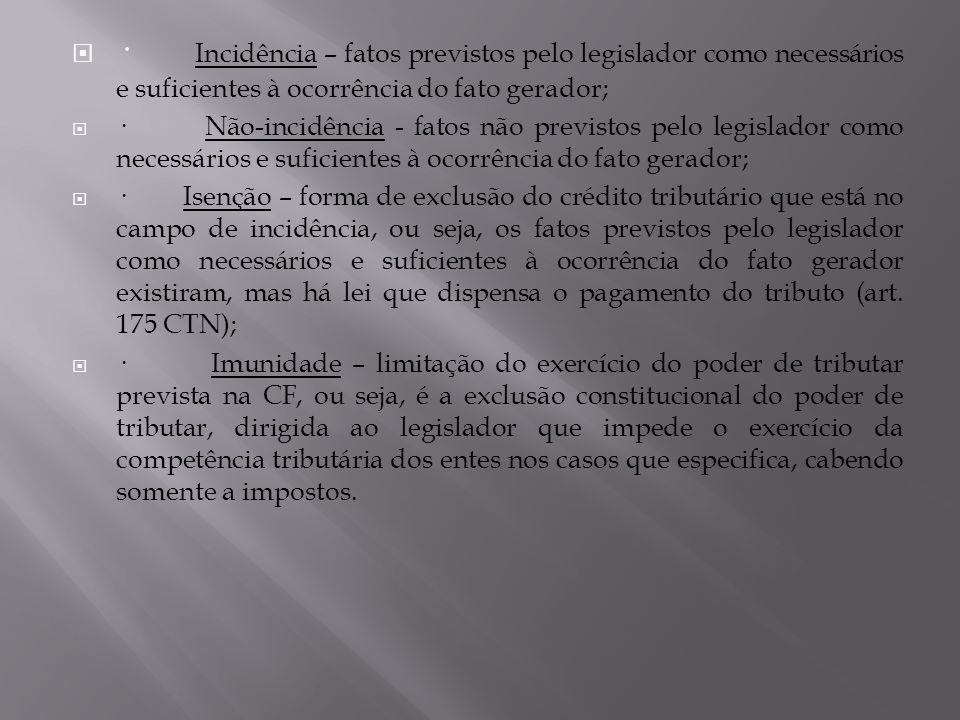 · Incidência – fatos previstos pelo legislador como necessários e suficientes à ocorrência do fato gerador;