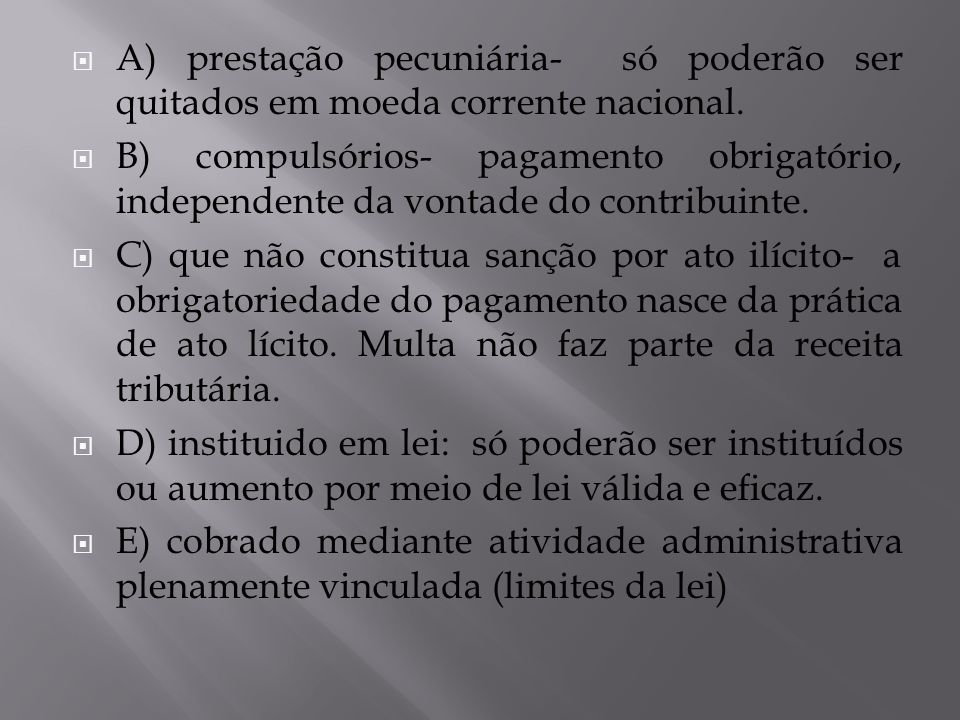 A) prestação pecuniária- só poderão ser quitados em moeda corrente nacional.