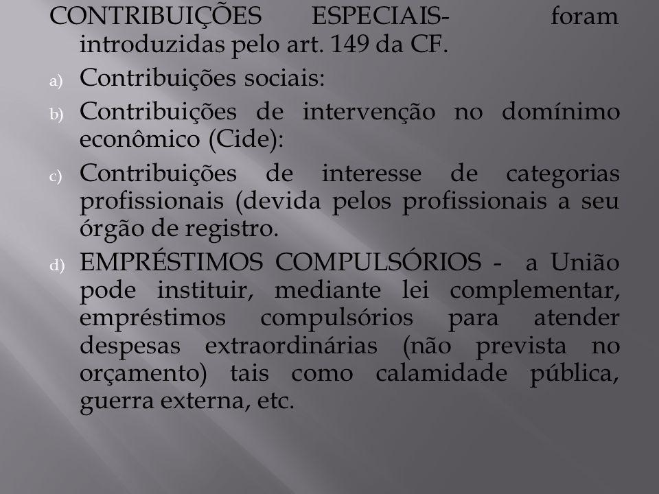 CONTRIBUIÇÕES ESPECIAIS- foram introduzidas pelo art. 149 da CF.