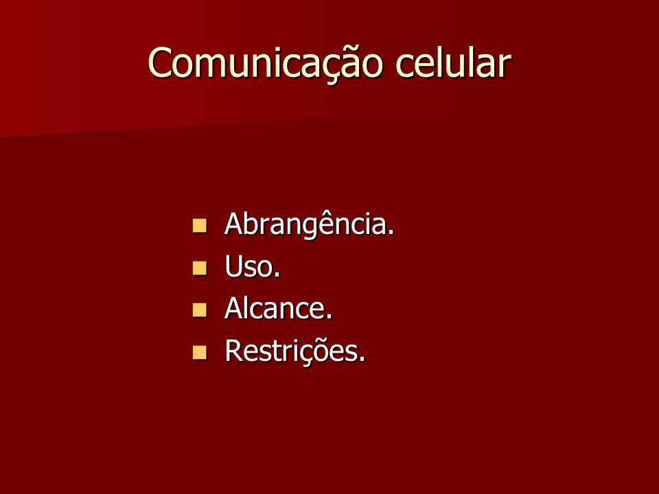 Comunicação celular Abrangência. Uso. Alcance. Restrições.
