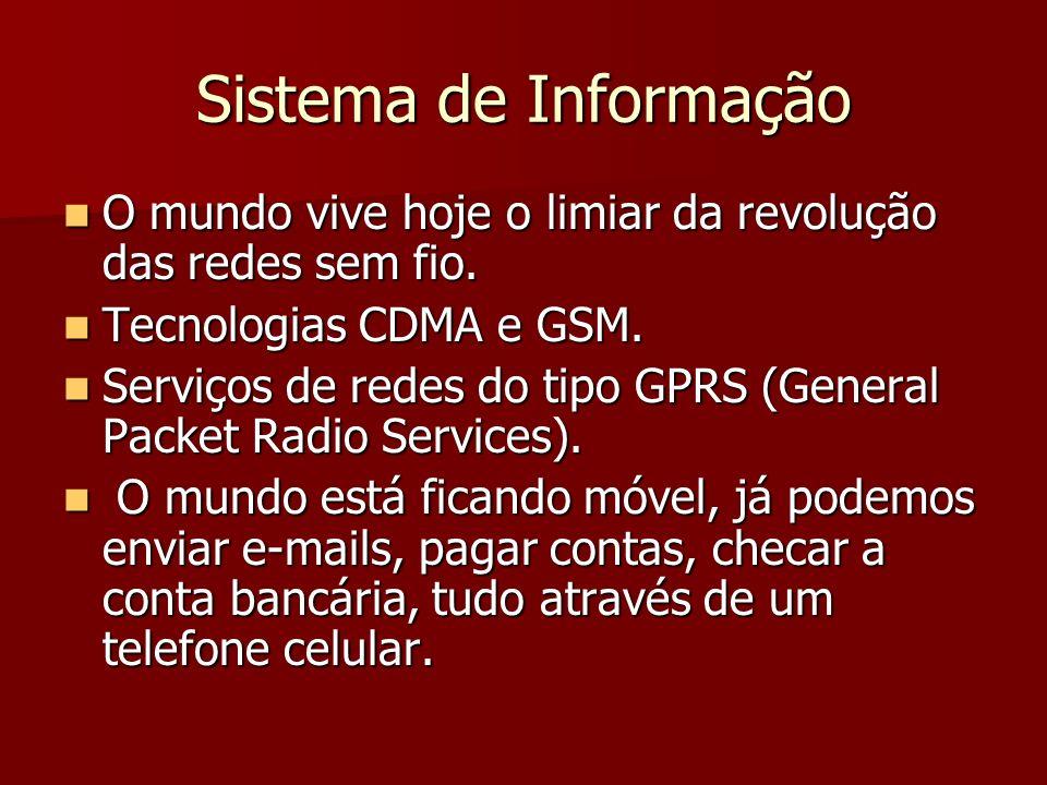 Sistema de Informação O mundo vive hoje o limiar da revolução das redes sem fio. Tecnologias CDMA e GSM.