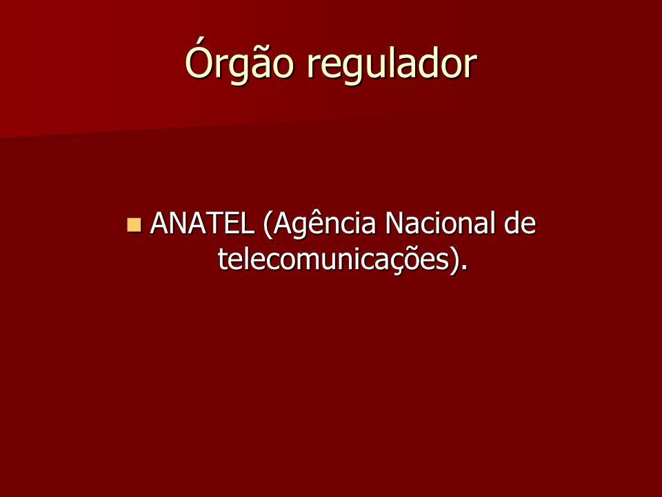 ANATEL (Agência Nacional de telecomunicações).