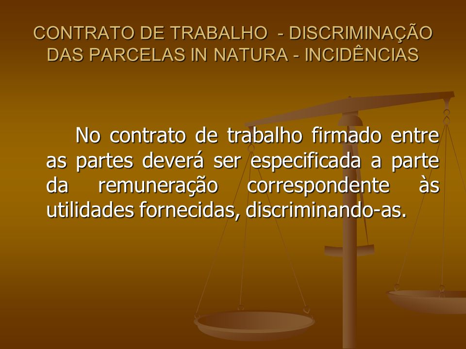 CONTRATO DE TRABALHO - DISCRIMINAÇÃO DAS PARCELAS IN NATURA - INCIDÊNCIAS