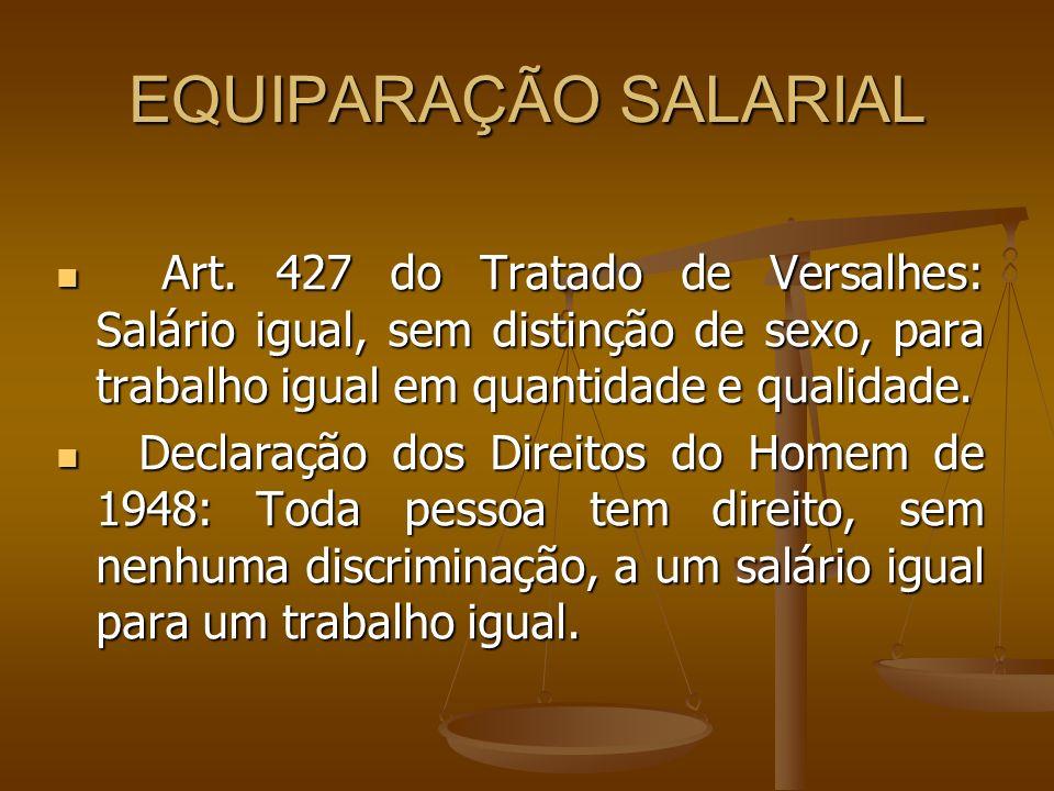 EQUIPARAÇÃO SALARIALArt. 427 do Tratado de Versalhes: Salário igual, sem distinção de sexo, para trabalho igual em quantidade e qualidade.