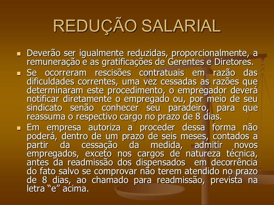 REDUÇÃO SALARIAL Deverão ser igualmente reduzidas, proporcionalmente, a remuneração e as gratificações de Gerentes e Diretores.