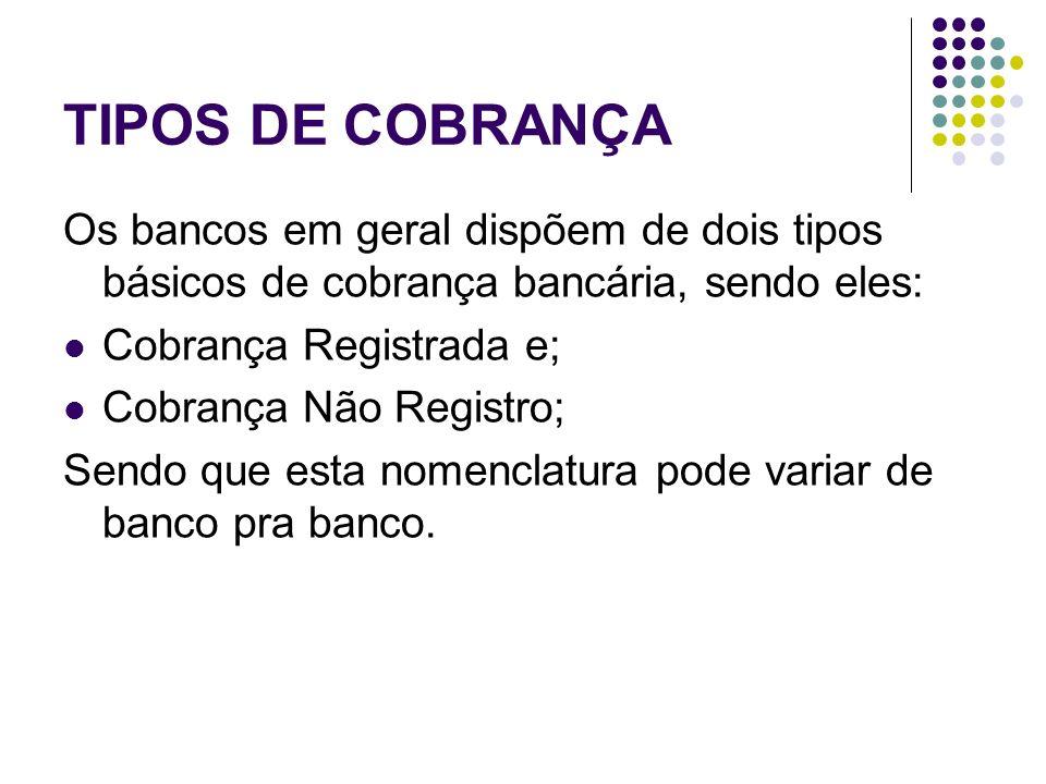 TIPOS DE COBRANÇA Os bancos em geral dispõem de dois tipos básicos de cobrança bancária, sendo eles:
