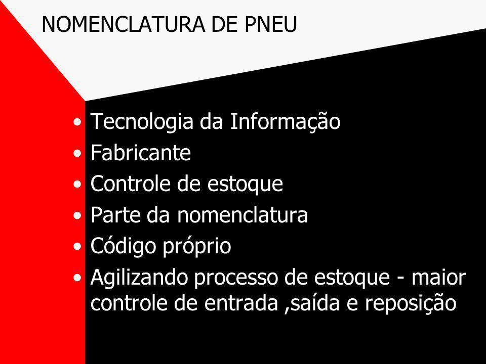 NOMENCLATURA DE PNEU Tecnologia da Informação. Fabricante. Controle de estoque. Parte da nomenclatura.