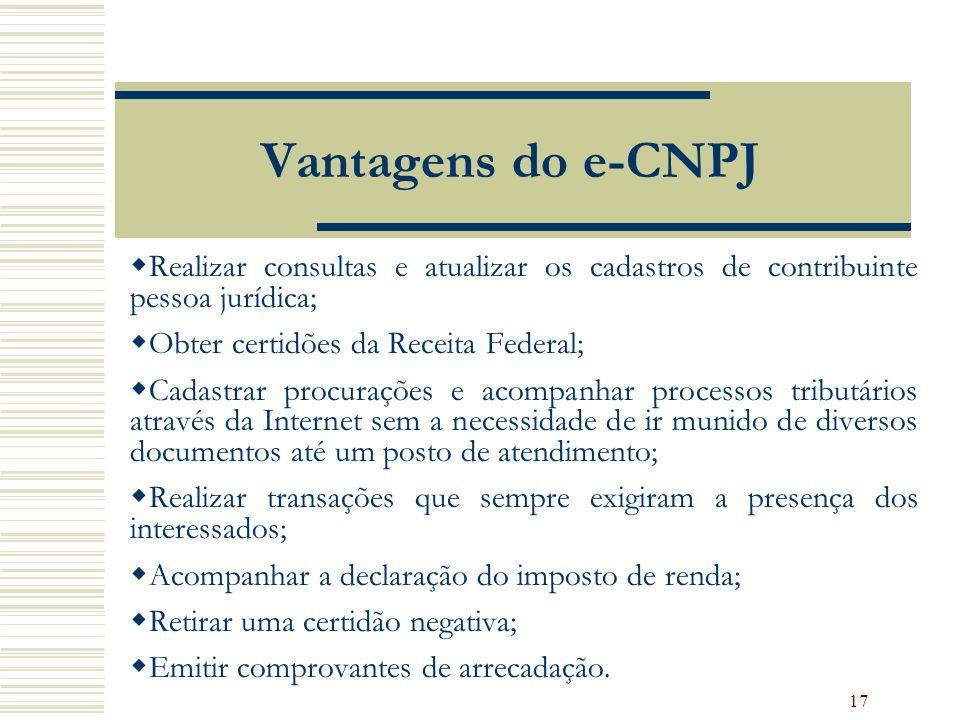 Vantagens do e-CNPJ Realizar consultas e atualizar os cadastros de contribuinte pessoa jurídica; Obter certidões da Receita Federal;