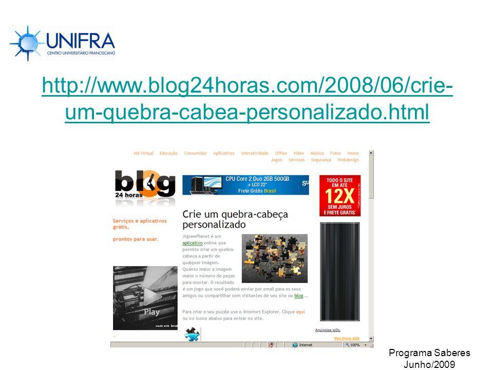 http://www.blog24horas.com/2008/06/crie-um-quebra-cabea-personalizado.html Programa Saberes.