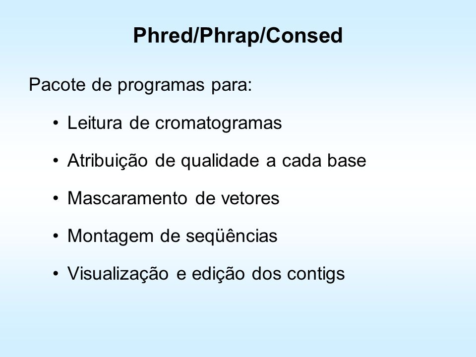 Phred/Phrap/Consed Pacote de programas para: Leitura de cromatogramas