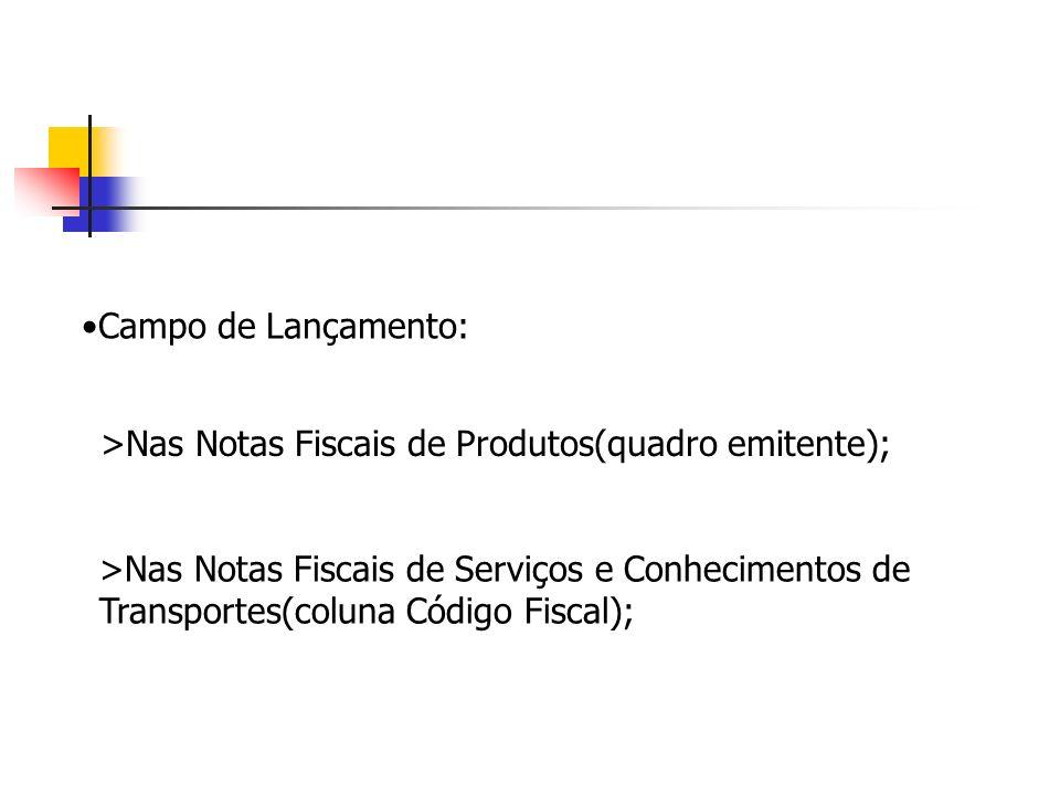 Campo de Lançamento:>Nas Notas Fiscais de Produtos(quadro emitente); >Nas Notas Fiscais de Serviços e Conhecimentos de.