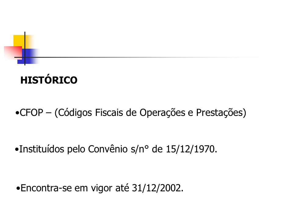 HISTÓRICO CFOP – (Códigos Fiscais de Operações e Prestações) Instituídos pelo Convênio s/n° de 15/12/1970.