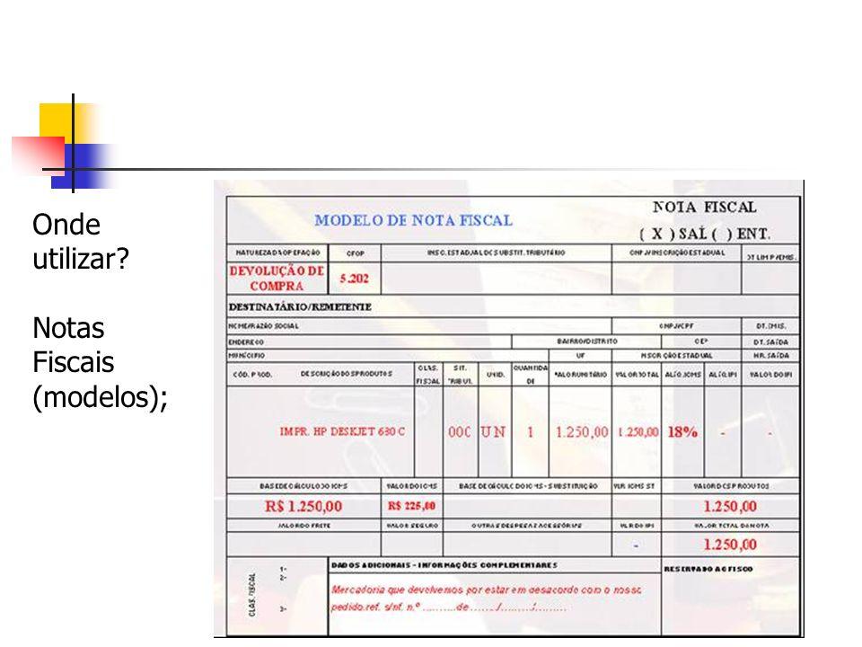 Onde utilizar Notas Fiscais (modelos);