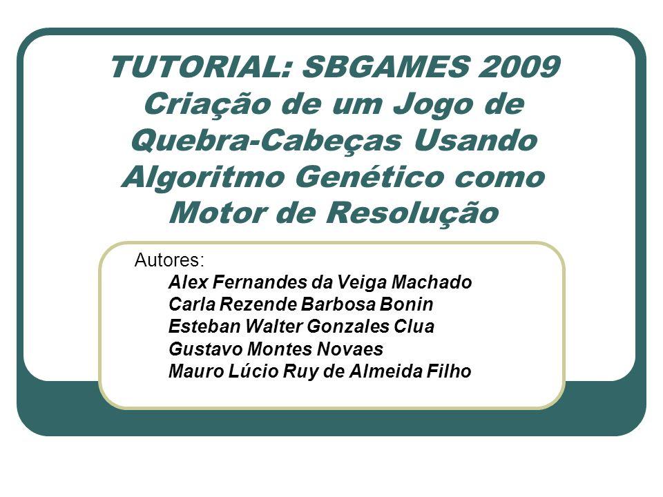 TUTORIAL: SBGAMES 2009 Criação de um Jogo de Quebra-Cabeças Usando Algoritmo Genético como Motor de Resolução