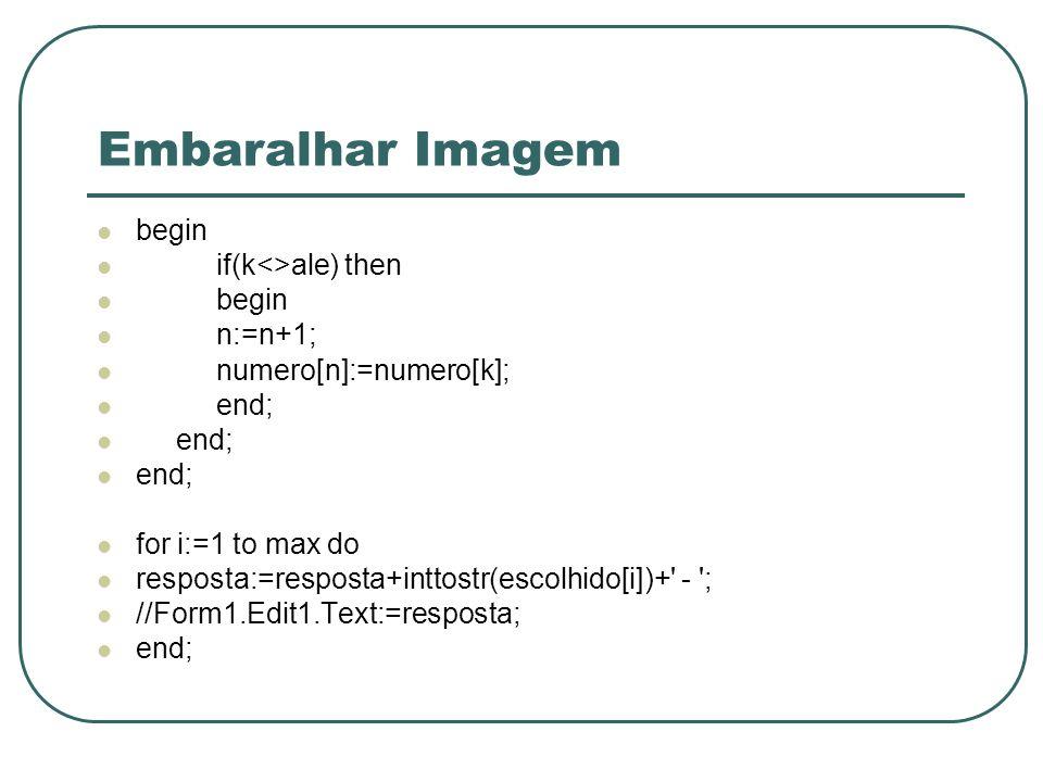 Embaralhar Imagem begin if(k<>ale) then n:=n+1;