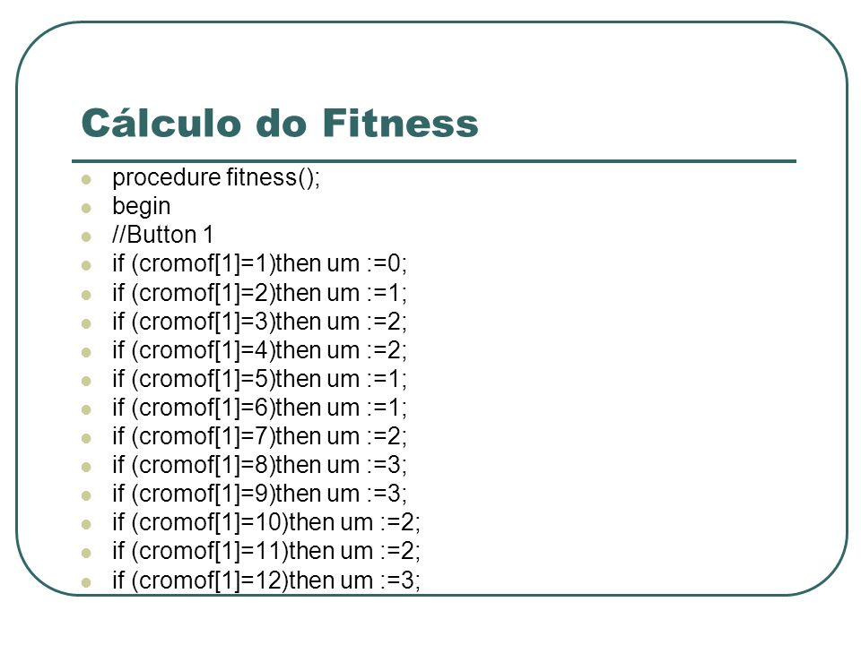 Cálculo do Fitness procedure fitness(); begin //Button 1