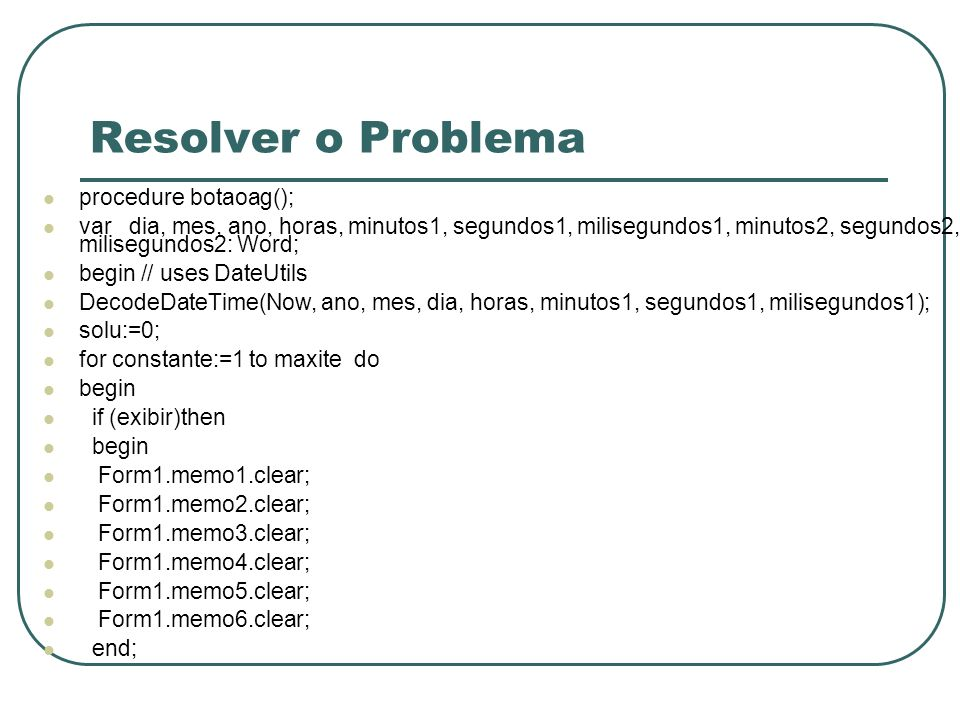Resolver o Problema procedure botaoag();