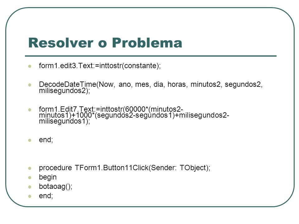 Resolver o Problema form1.edit3.Text:=inttostr(constante);