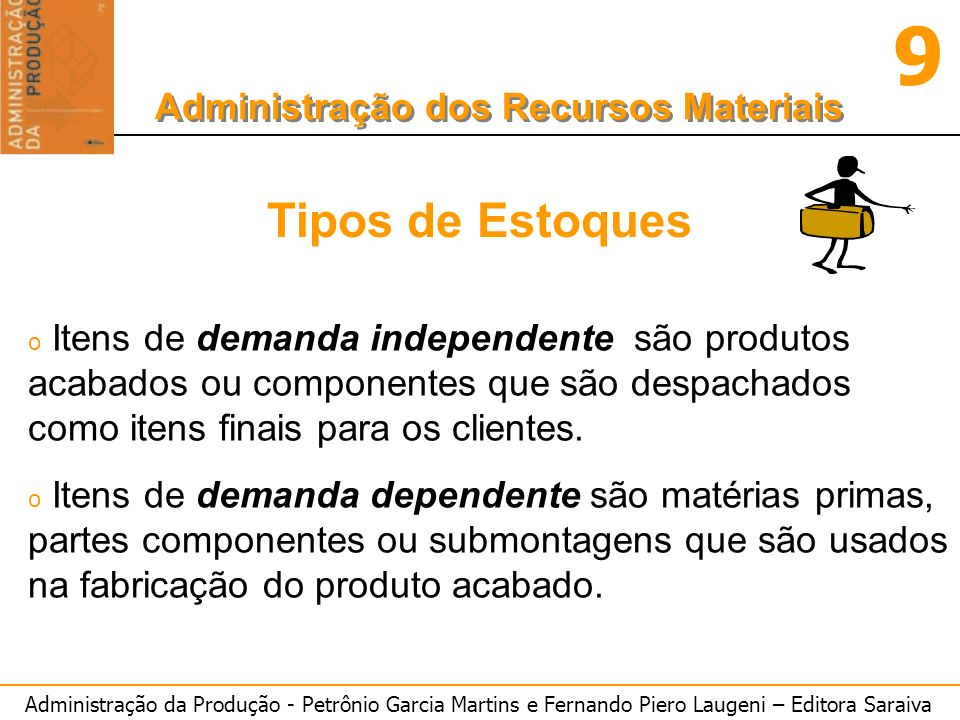 Tipos de Estoques Itens de demanda independente são produtos acabados ou componentes que são despachados como itens finais para os clientes.