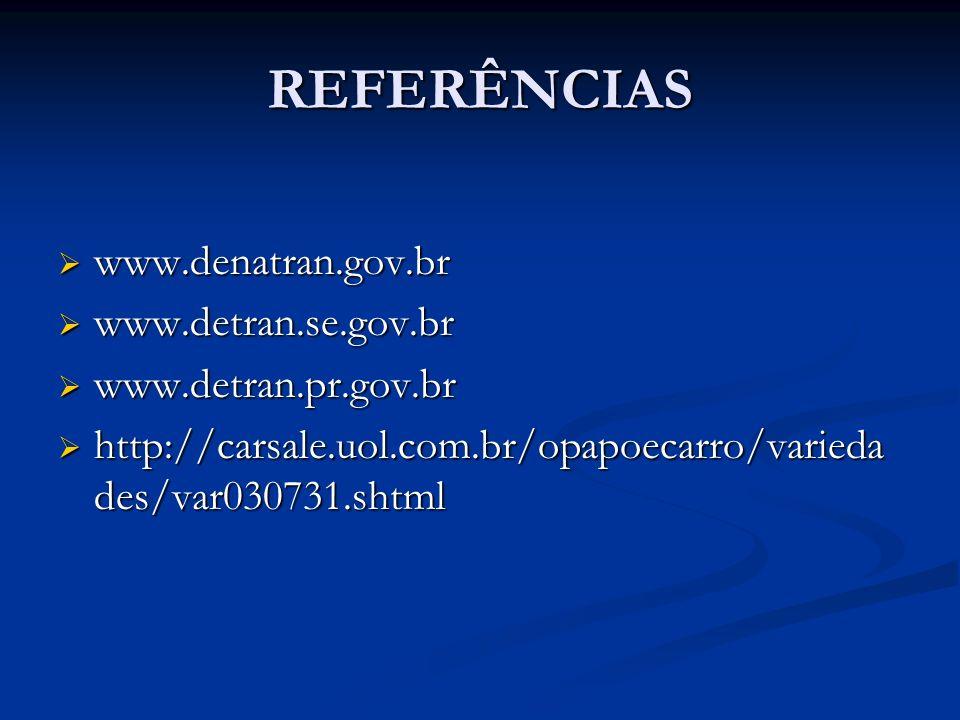 REFERÊNCIAS www.denatran.gov.br www.detran.se.gov.br