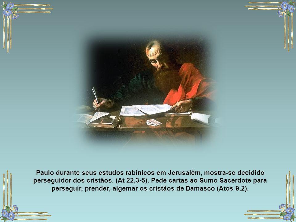 Paulo durante seus estudos rabínicos em Jerusalém, mostra-se decidido perseguidor dos cristãos.