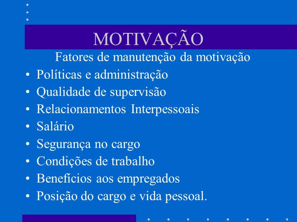 MOTIVAÇÃO Fatores de manutenção da motivação Políticas e administração