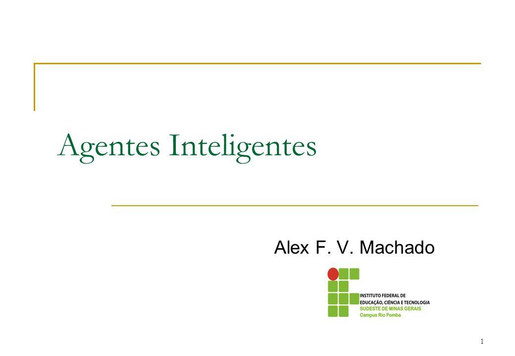 Agentes Inteligentes Alex F. V. Machado