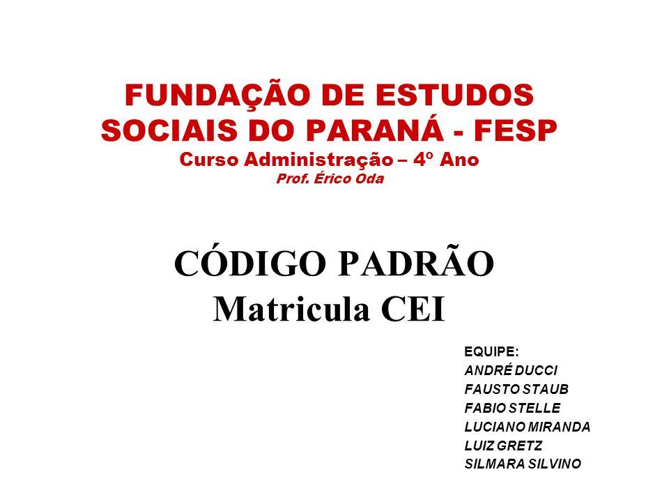 FUNDAÇÃO DE ESTUDOS SOCIAIS DO PARANÁ - FESP Curso Administração – 4º Ano Prof. Érico Oda CÓDIGO PADRÃO Matricula CEI