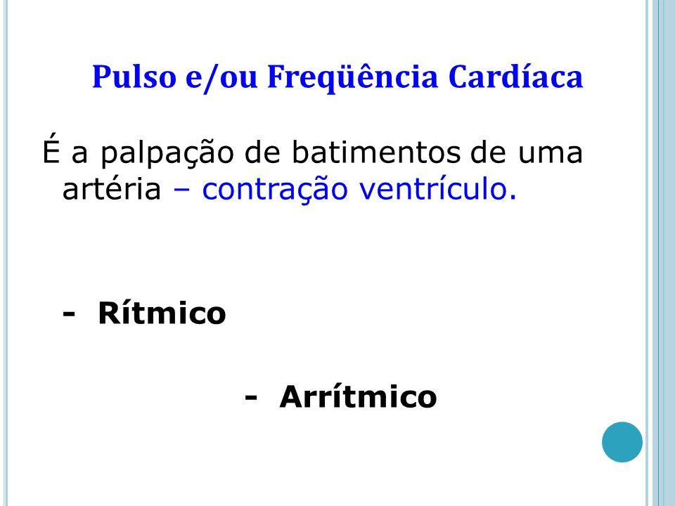 Pulso e/ou Freqüência Cardíaca