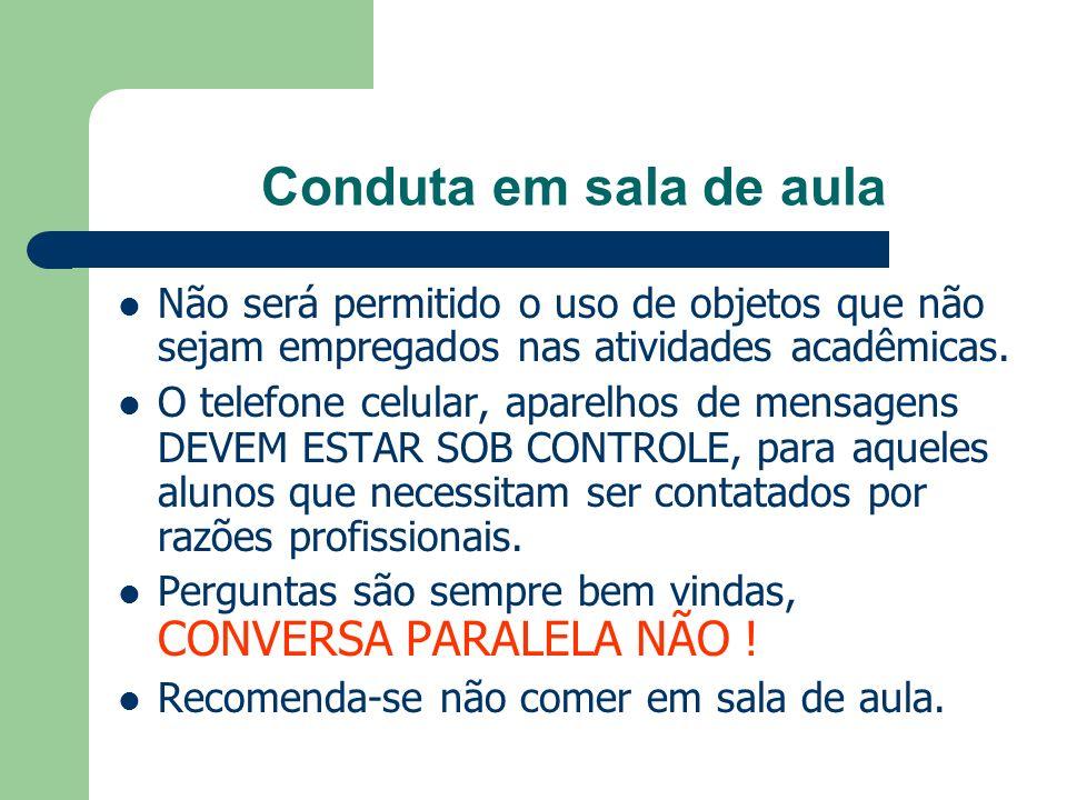 Conduta em sala de aula Não será permitido o uso de objetos que não sejam empregados nas atividades acadêmicas.