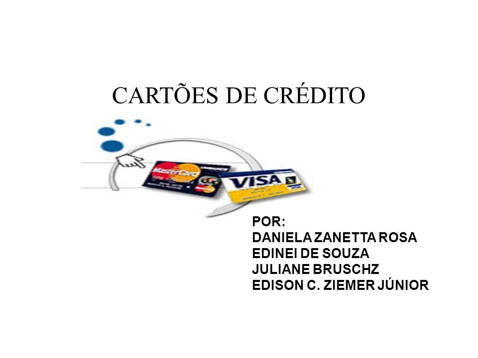 CARTÕES DE CRÉDITO POR: DANIELA ZANETTA ROSA EDINEI DE SOUZA