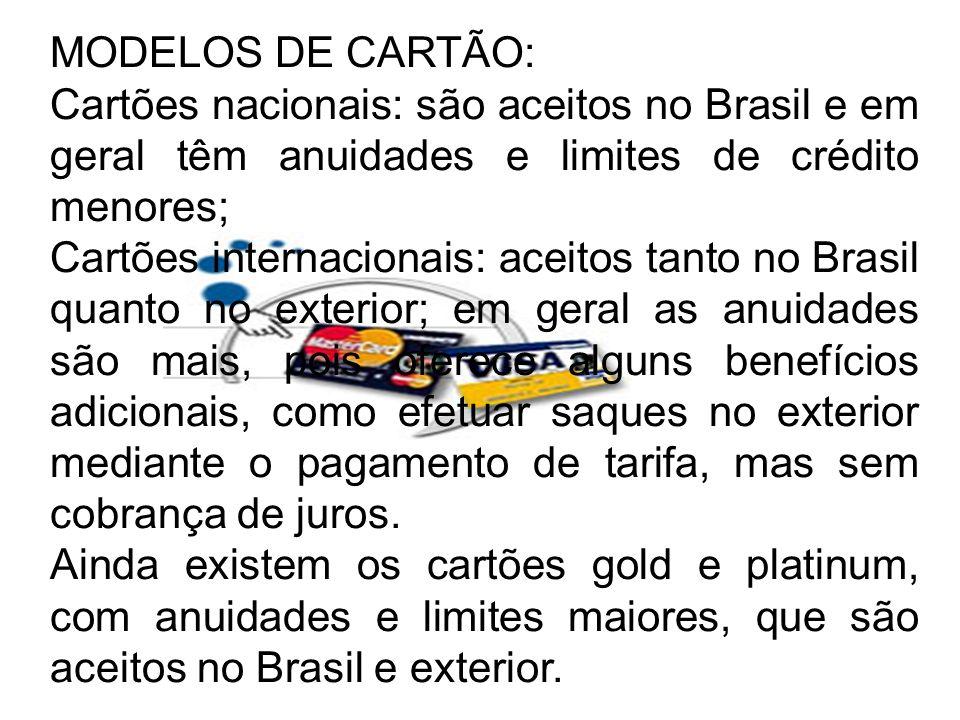 MODELOS DE CARTÃO:Cartões nacionais: são aceitos no Brasil e em geral têm anuidades e limites de crédito menores;