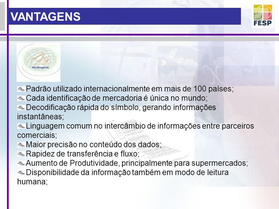 VANTAGENS Padrão utilizado internacionalmente em mais de 100 países;