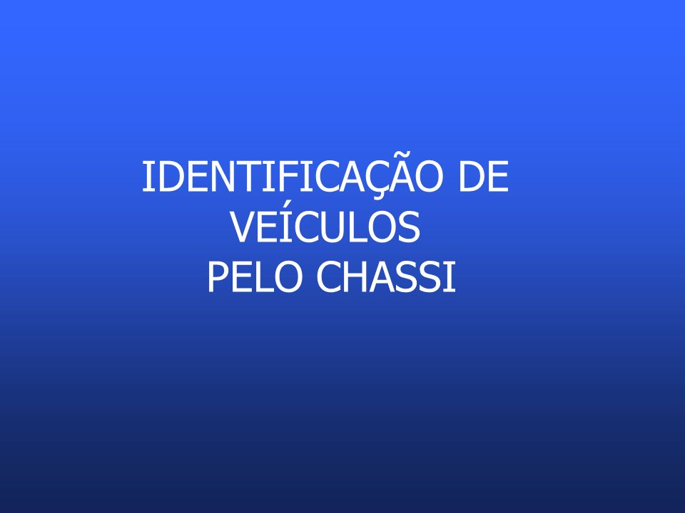 IDENTIFICAÇÃO DE VEÍCULOS PELO CHASSI