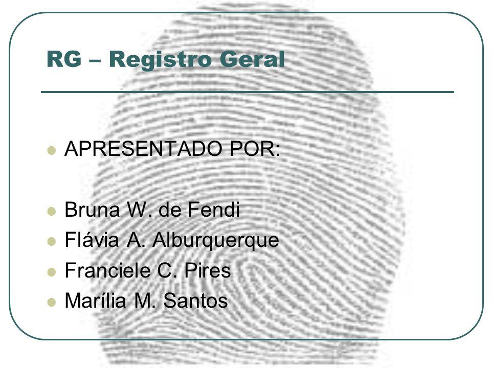 RG – Registro Geral APRESENTADO POR: Bruna W. de Fendi