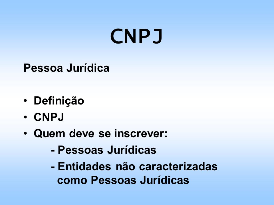 CNPJ Pessoa Jurídica Definição CNPJ Quem deve se inscrever: