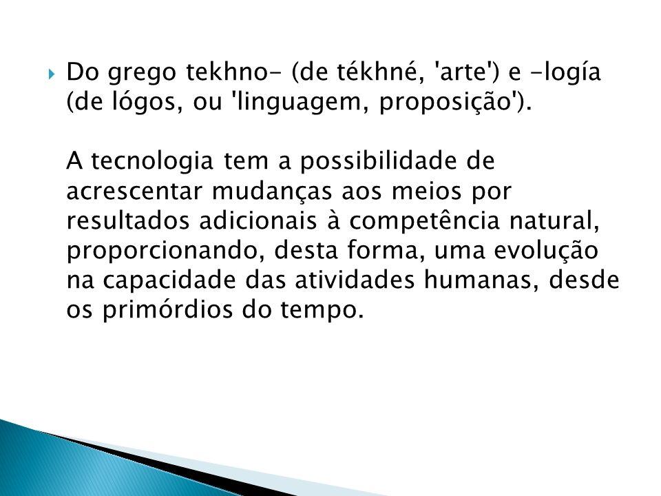Do grego tekhno- (de tékhné, arte ) e -logía (de lógos, ou linguagem, proposição ).