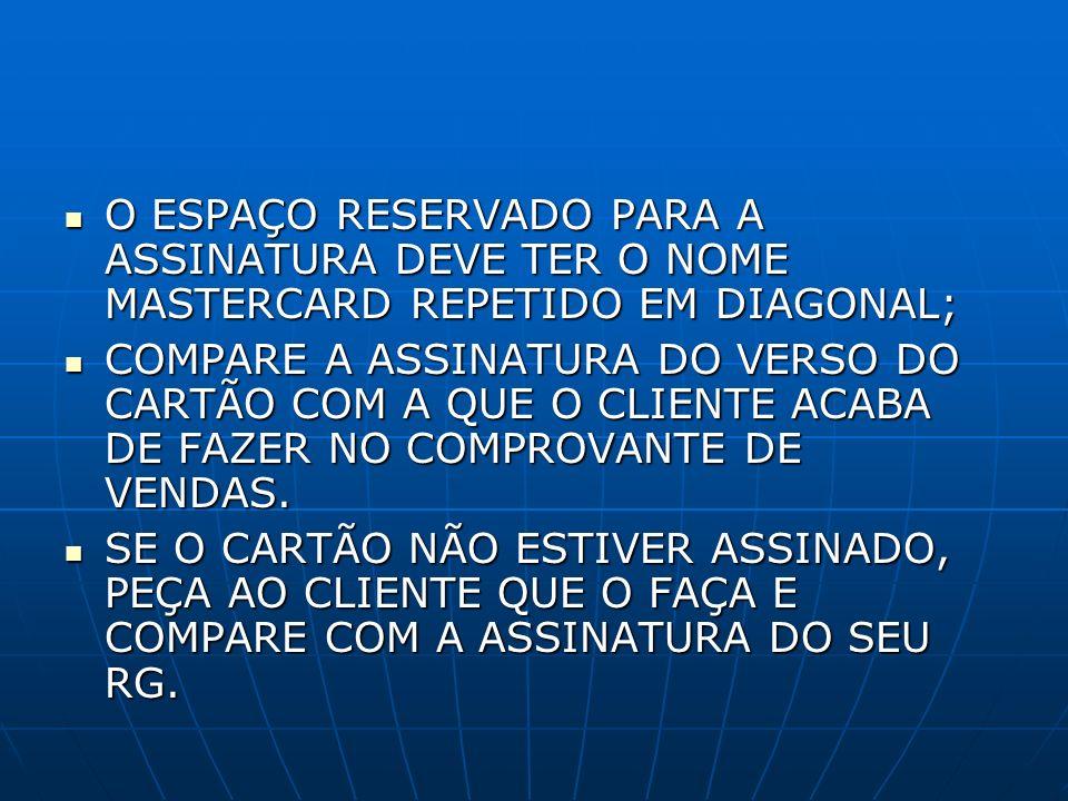 O ESPAÇO RESERVADO PARA A ASSINATURA DEVE TER O NOME MASTERCARD REPETIDO EM DIAGONAL;