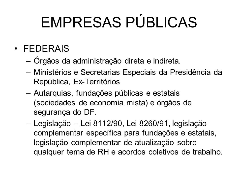EMPRESAS PÚBLICAS FEDERAIS Órgãos da administração direta e indireta.