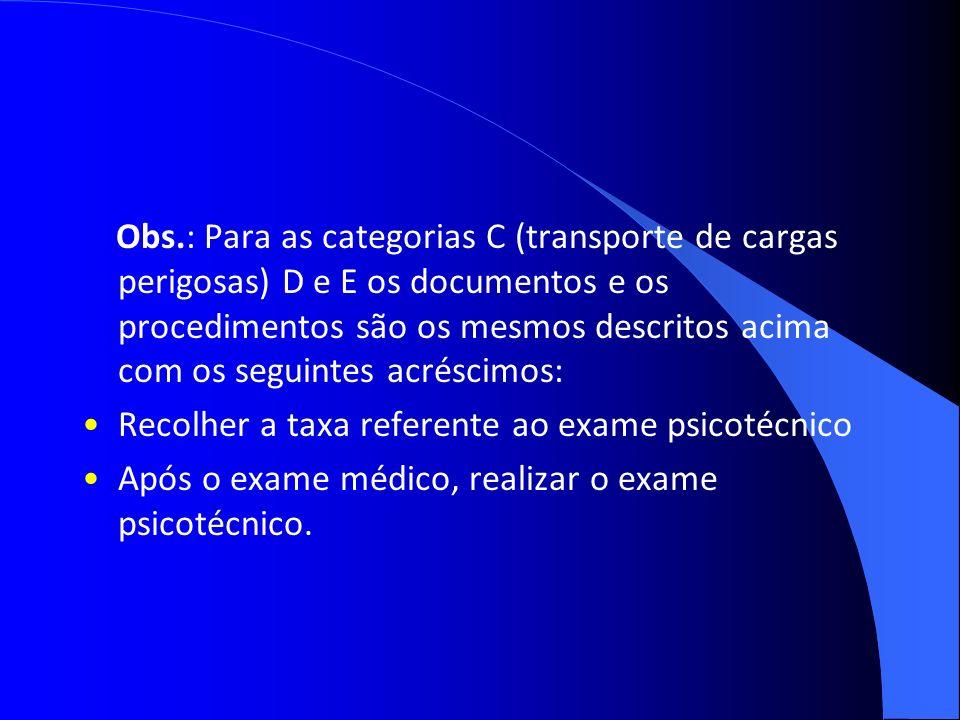 Obs.: Para as categorias C (transporte de cargas perigosas) D e E os documentos e os procedimentos são os mesmos descritos acima com os seguintes acréscimos: