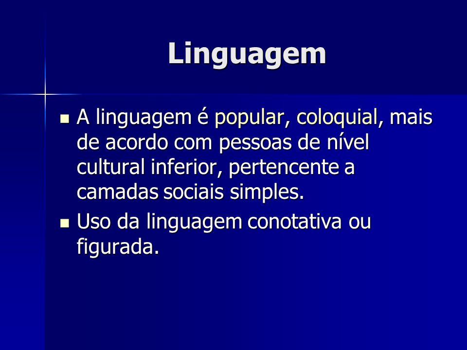 Linguagem A linguagem é popular, coloquial, mais de acordo com pessoas de nível cultural inferior, pertencente a camadas sociais simples.