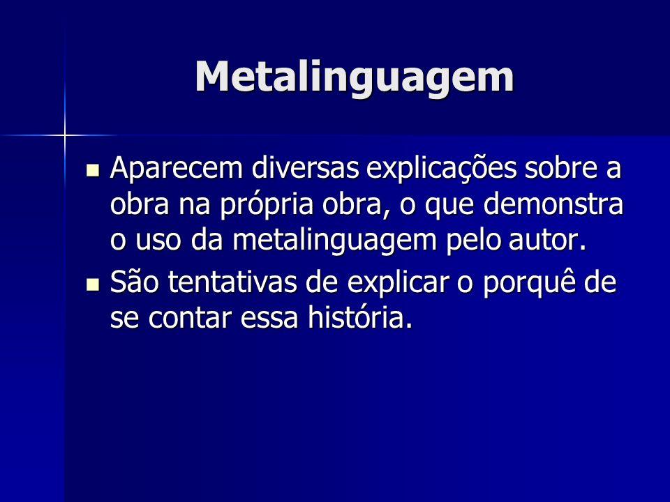 Metalinguagem Aparecem diversas explicações sobre a obra na própria obra, o que demonstra o uso da metalinguagem pelo autor.
