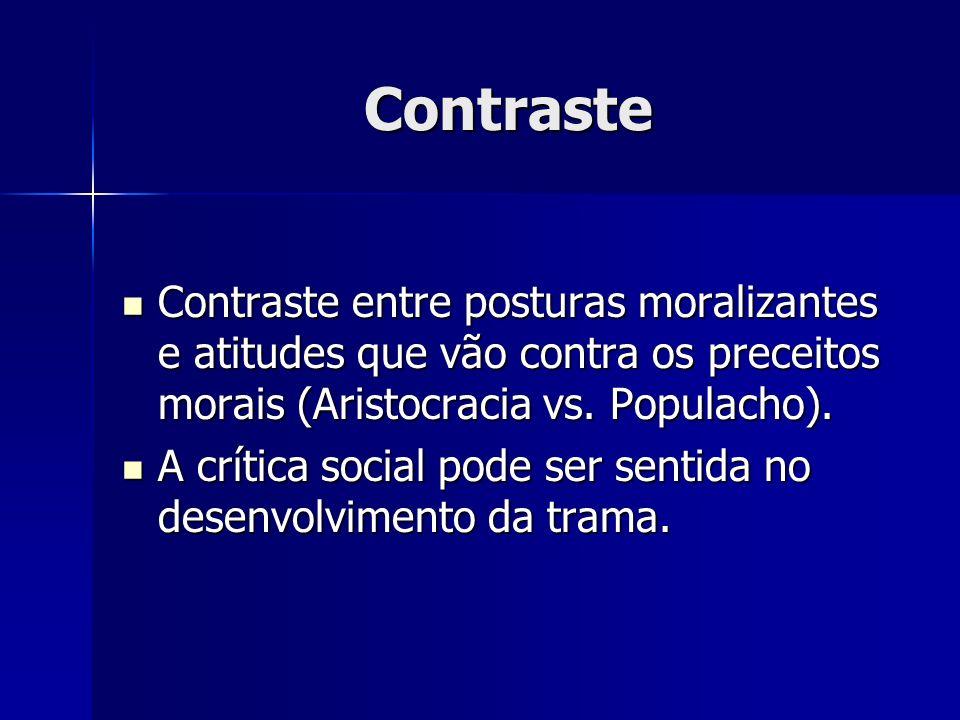 Contraste Contraste entre posturas moralizantes e atitudes que vão contra os preceitos morais (Aristocracia vs. Populacho).