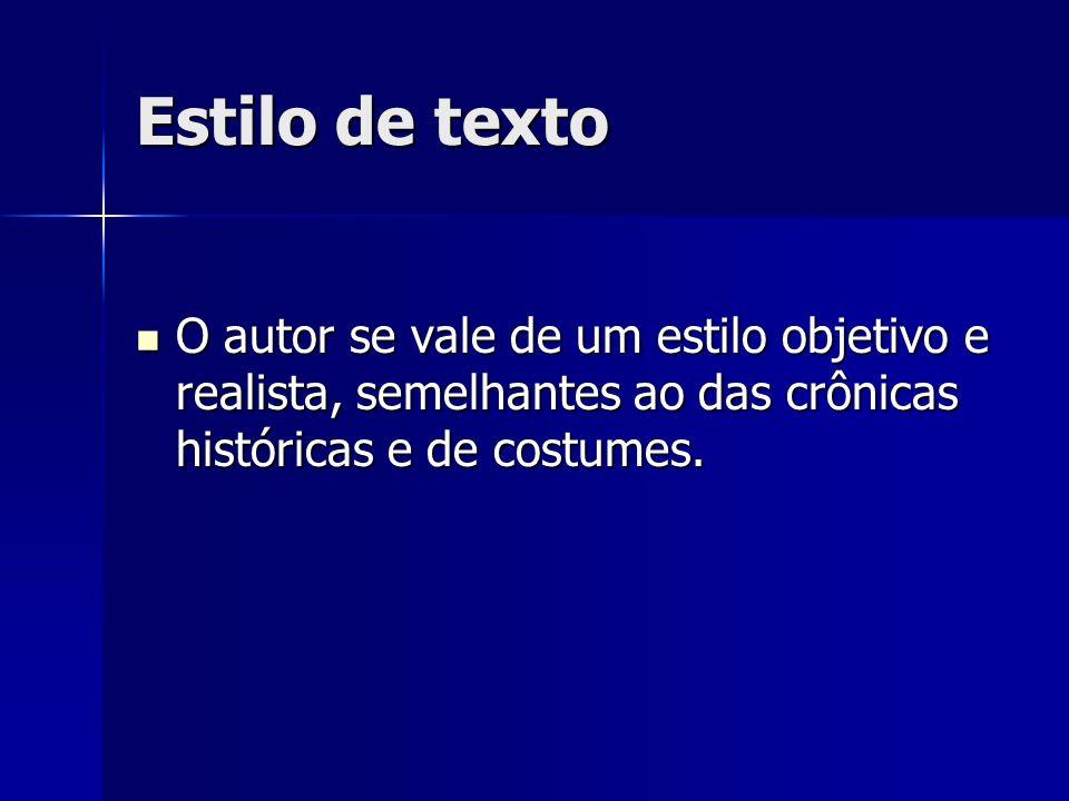 Estilo de texto O autor se vale de um estilo objetivo e realista, semelhantes ao das crônicas históricas e de costumes.