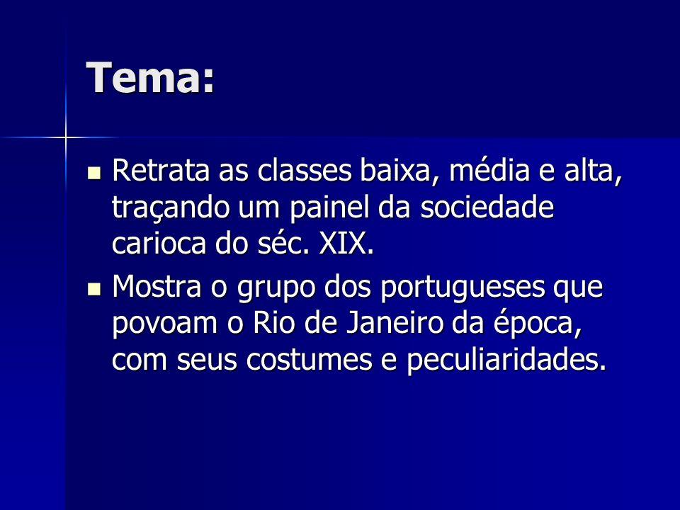 Tema: Retrata as classes baixa, média e alta, traçando um painel da sociedade carioca do séc. XIX.